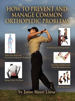 How to Prevent and Manage Common Orthopedic Problems 9781609101916
