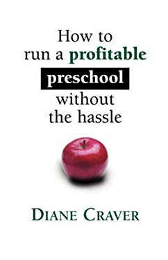 How to Run a Profitable Preschool Without the Hassle 9781601452375