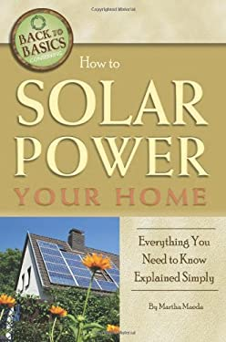How to Solar Power Your Home: Everything You Need to Know Explained Simply 9781601383617