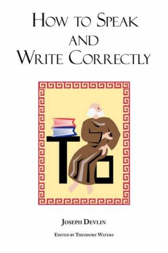 How to Speak and Write Correctly: Joseph Devlin's Classic Text 9781604500356