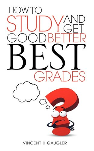 How to Study and Get Good Better Best Grades 9781609573959