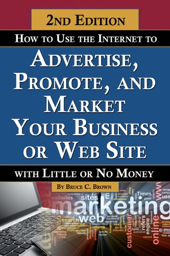 How to Use the Internet to Advertise, Promote, and Market Your Business or Website with Little or No Money 9781601384409