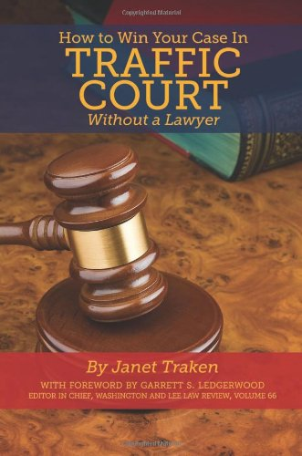 How to Win Your Case in Traffic Court Without a Lawyer 9781601383051