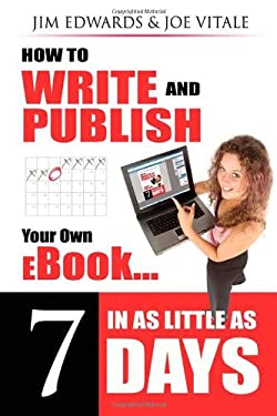 How to Write and Publish Your Own eBook in as Little as 7 Days 9781600371523