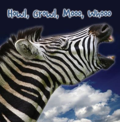 Howl, Growl, Mooo, Whooo: A Book of Animal Sounds 9781604724578