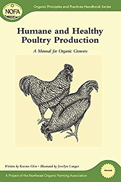 Humane and Healthy Poultry Production: A Manual for Organic Growers 9781603583572