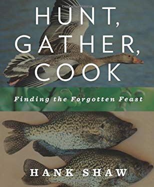Hunt, Gather, Cook: Finding the Forgotten Feast 9781605293202