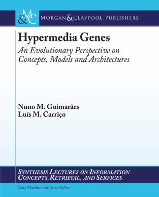 Hypermedia Genes: An Evolutionary Perspective of Concepts, Models and Architecture 9781608450916