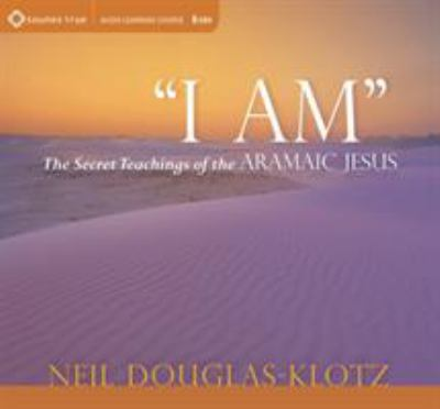 I Am: The Secret Teachings of the Aramaic Jesus [With Study Guide] 9781604077070