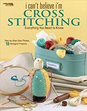 I Can't Believe I'm Cross Stitching 12711312