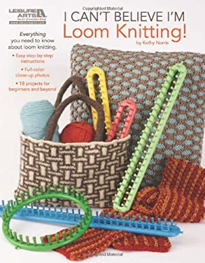 I Can't Believe I'm Loom Knitting! 9781609000400