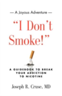 I Don't Smoke! a Guidebook to Break Your Addiction to Nicotine 9781601456755