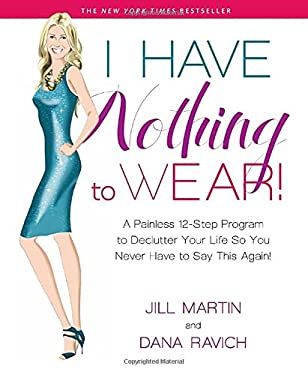 I Have Nothing to Wear!: A Painless 12-Step Program to Declutter Your Life So You Never Have to Say This Again!* 9781609618919