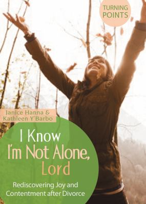 I Know I'm Not Alone, Lord: Rediscovering Joy and Contentment After Divorce 9781602604506