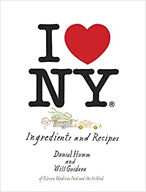 I Love New York: A Moment in New York Cuisine: Ingredients and Recipes 9781607744405