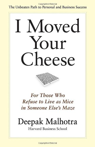 I Moved Your Cheese: For Those Who Refuse to Live as Mice in Someone Else's Maze 9781609940652
