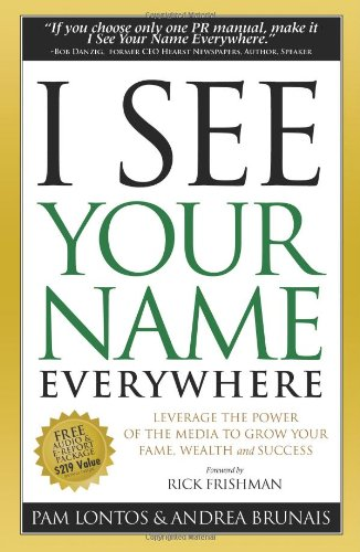 I See Your Name Everywhere : Leverage the Power of the Media to Grow Your Fame, Wealth and Success