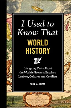 I Used to Know That: World History: Intriguing Facts about the World's Greatest Empires, Leader's, Cultures and Conflicts 9781606524596