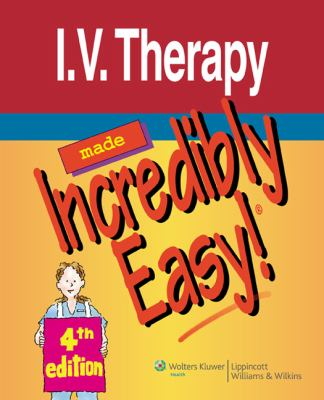 I.V. Therapy Made Incredibly Easy! 9781605471983