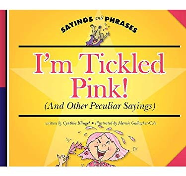 I'm Tickled Pink!: (And Other Peculiar Sayings) 9781602532076