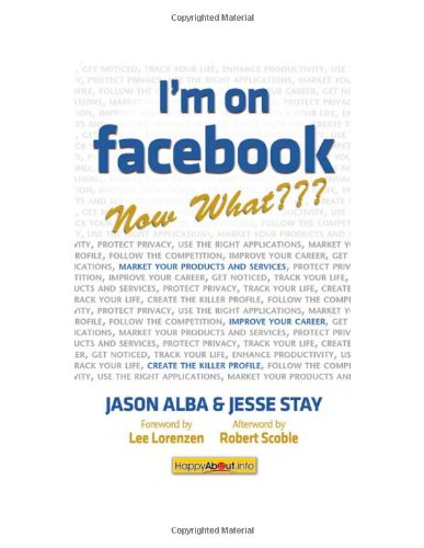 I'm on Facebook--Now What: How to Get Personal, Business, and Professional Value from Facebook 9781600050954
