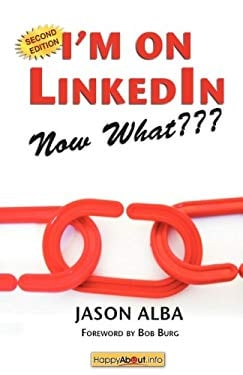 I'm on Linkedin--Now What: A Guide to Getting the Most Out of Linkedin 9781600051364