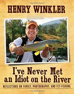 I've Never Met an Idiot on the River: Reflections on Family, Fishing, and Photography 9781608870202