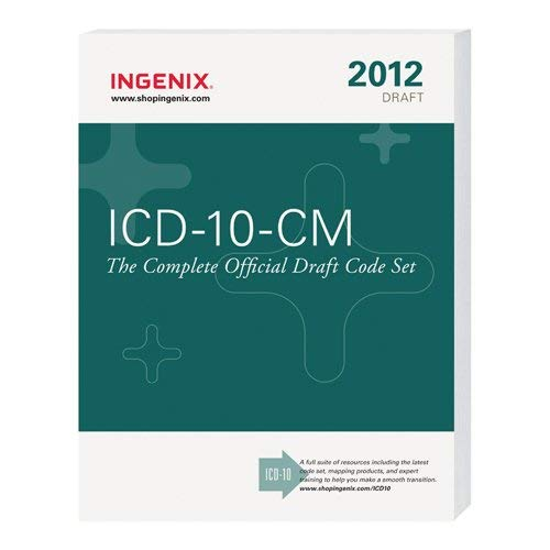 ICD 10 CM the Complete Official Draft Code Set 2012 Draft 9781601516053