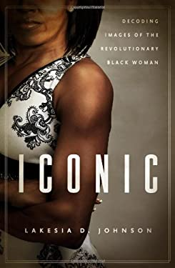 Iconic: Decoding Images of the Revolutionary Black Woman 9781602586444