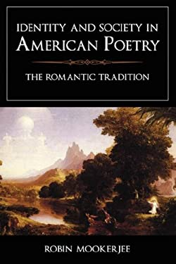 Identity and Society in American Poetry: The Romantic Tradition 9781604975086