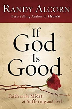 If God Is Good: Faith in the Midst of Suffering and Evil 9781601421326
