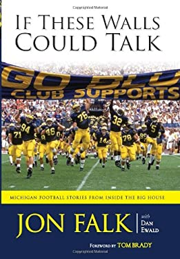 If These Walls Could Talk: Michigan Football Stories from the Big House 9781600783302