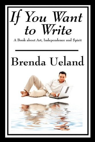 If You Want to Write: A Book about Art, Independence and Spirit 9781604599282