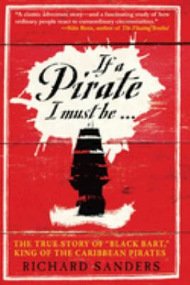 If a Pirate I Must Be...: The True Story of Black Bart, King of the Caribbean Pirates 9781602390195