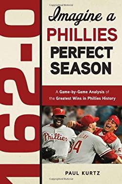 162-0: A Phillies Perfect Season 9781600785344