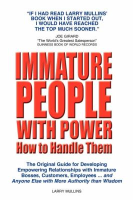 Immature People with Power How to Handle Them: The Original Guide for Developing Empowering Relationships with Immature Bosses, Customers, Employees a 9781600376108