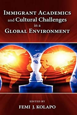 Immigrant Academics and Cultural Challenges in a Global Environment 9781604975680