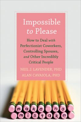 Impossible to Please: How to Deal with Perfectionist Coworkers, Controlling Spouses, and Other Incredibly Critical People 9781608823482