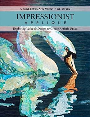 Impressionist Applique: Exploring Value & Design to Create Artistic Quilts 9781607054672