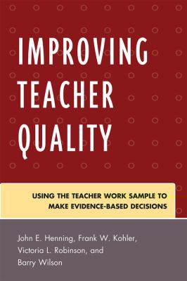 Improving Teacher Quality: Using the Teacher Work Sample to Make Evidence-Based Decisions 9781607091851