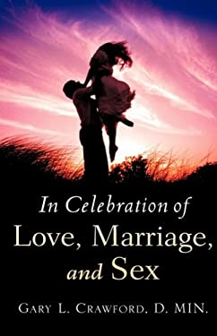 In Celebration of Love, Marriage, and Sex 9781604776171