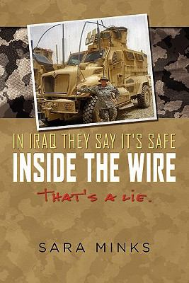In Iraq They Say It's Safe Inside the Wire: That's a Lie.