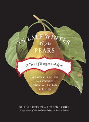 In Late Winter We Ate Pears: A Year of Hunger and Love 9781603581011
