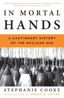 In Mortal Hands: A Cautionary History of the Nuclear Age 9781608190416
