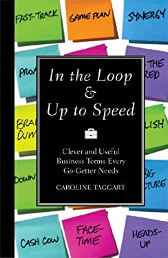 In the Loop & Up to Speed: Clever & Useful Business Terms Every Go-Getter Needs 9781606525180