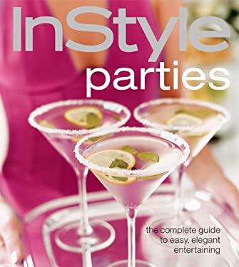 InStyle Parties: The Complete Guide to Easy, Elegant Entertaining 9781603208017
