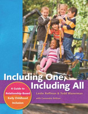 Including One, Including All: A Guide to Relationship-Based Early Childhood Inclusion 9781605540139