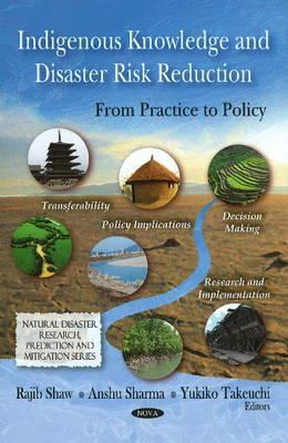 Indigenous Knowledge and Disaster Risk Reduction: From Practice to Policy 9781607415749