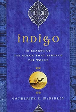 Indigo: In Search of the Color That Seduced the World 9781608195053
