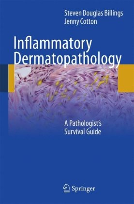 Inflammatory Dermatopathology: A Pathologist's Survival Guide 9781603278379